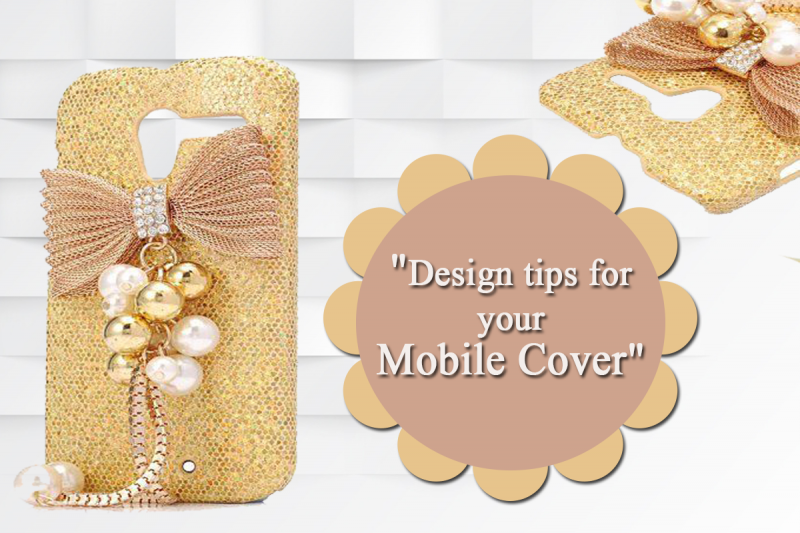 tips for designing mobile cover